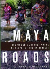 "From ""Maya Roads: One Woman's Journey Among  the People of the Rainforest"" by Mary Jo McConahay"